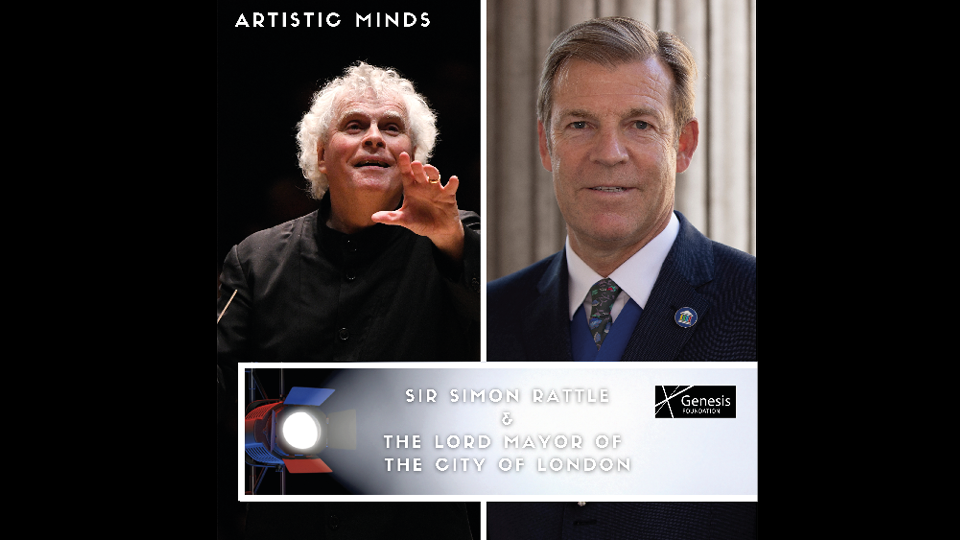 Latest episode of ARTISTIC MINDS podcast: Sir Simon Rattle & The Lord Mayor of the City of London