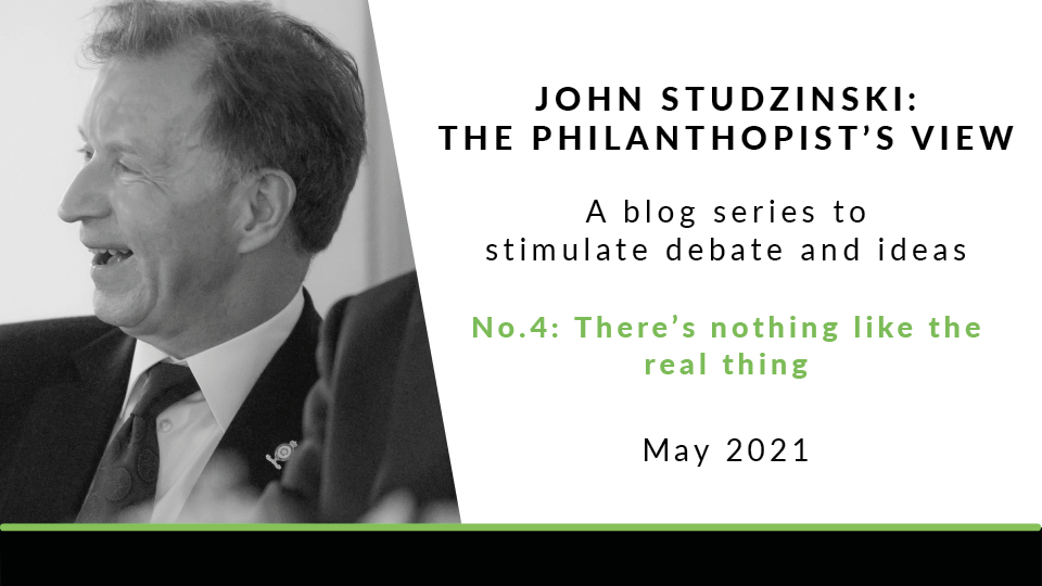 There's nothing like the real thing | John Studzinski: The Philanthropist's View