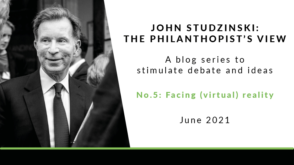 Facing (virtual) reality | John Studzinski: The Philanthropist's View