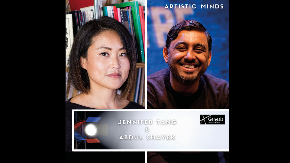 Jennifer Tang & Abdul Shayek appear in the latest episode of ARTISTIC MINDS: A Genesis Foundation Podcast